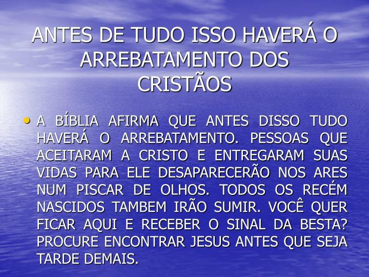 ANTES DE TUDO ISSO HAVER O ARREBATAMENTO DOS CRISTOS