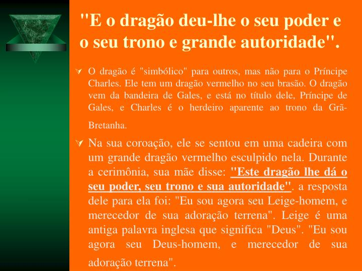 """E o drago deu-lhe o seu poder e o seu trono e grande autoridade""."