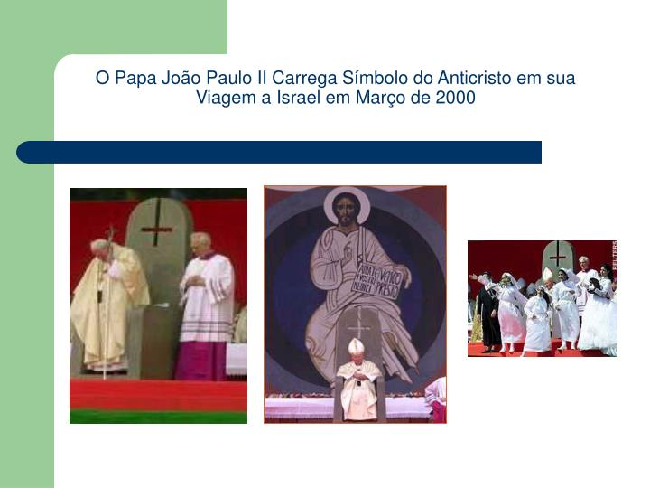 O Papa Joo Paulo II Carrega Smbolo do Anticristo em sua Viagem a Israel em Maro de 2000