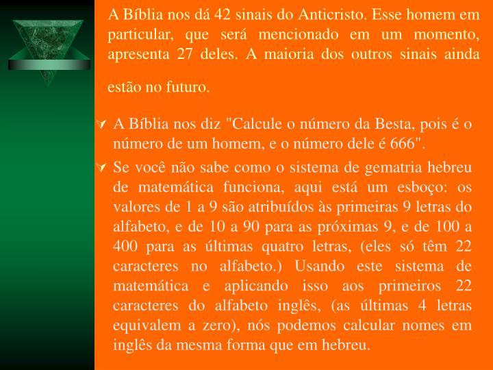 A Bblia nos d 42 sinais do Anticristo. Esse homem em particular, que ser mencionado em um momento, apresenta 27 deles. A maioria dos outros sinais ainda esto no futuro.