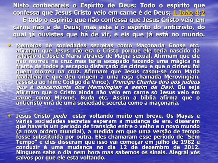 Nisto conhecereis o Esprito de Deus: Todo o esprito que confessa que Jesus Cristo veio em carne  de Deus;