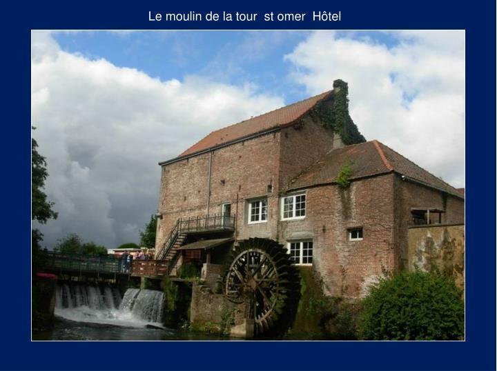 Le moulin de la tour  st omer  Hôtel