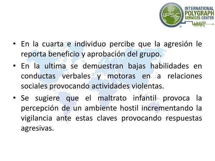 En la cuarta e individuo percibe que la agresión le reporta beneficio y aprobación del grupo.