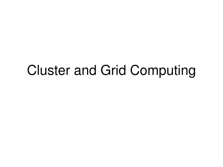 Cluster and grid computing