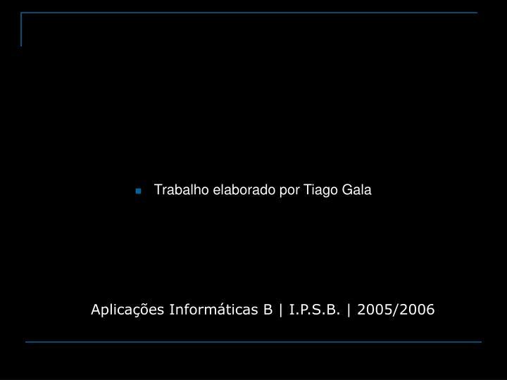 Trabalho elaborado por Tiago Gala