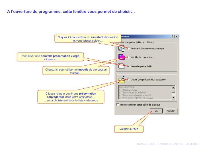 A l'ouverture du programme, cette fenêtre vous permet de choisir…