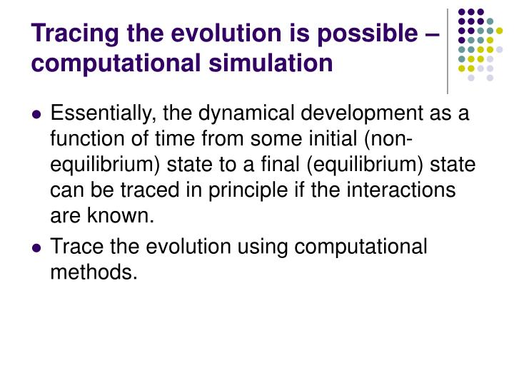 Tracing the evolution is possible – computational simulation