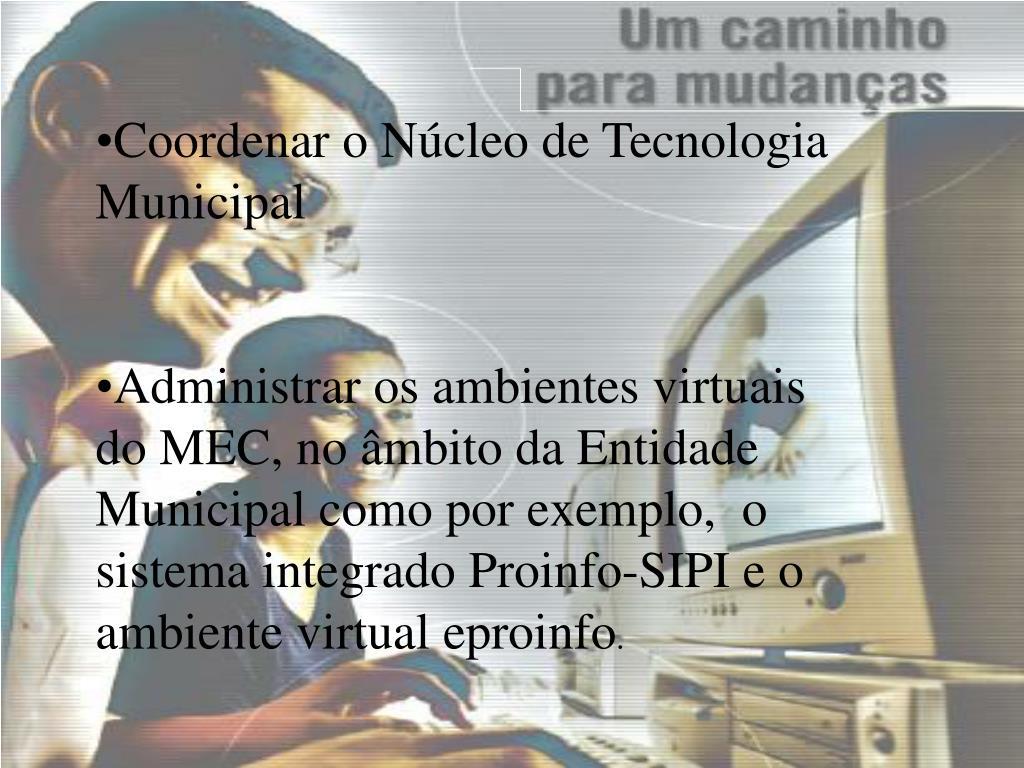 Coordenar o Núcleo de Tecnologia Municipal