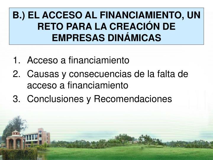 B.) EL ACCESO AL FINANCIAMIENTO, UN RETO PARA LA CREACIÓN DE EMPRESAS DINÁMICAS