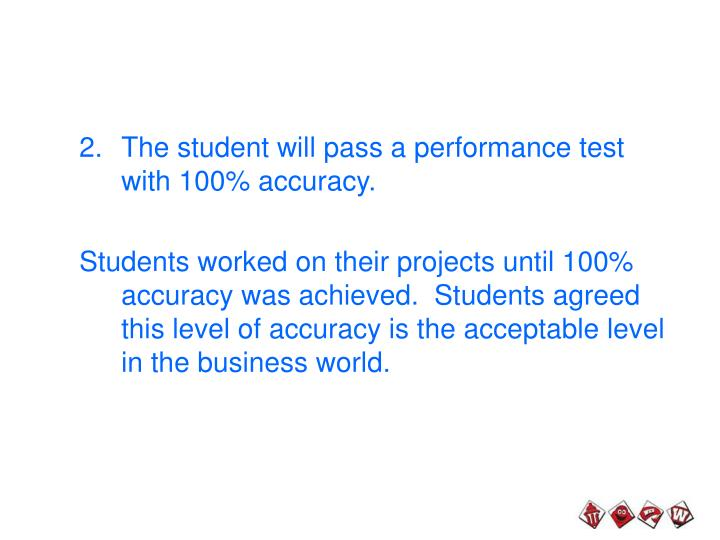 The student will pass a performance test with 100% accuracy.