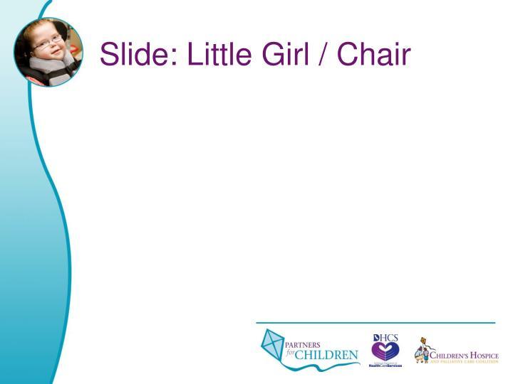 Slide: Little Girl / Chair