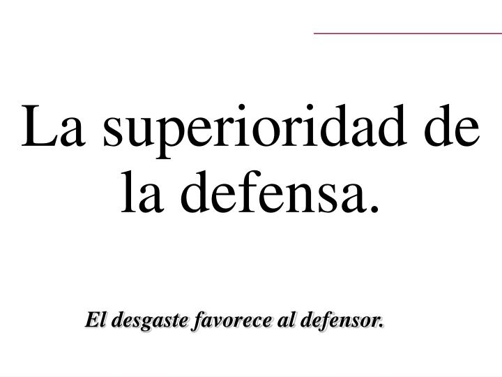 La superioridad de la defensa.