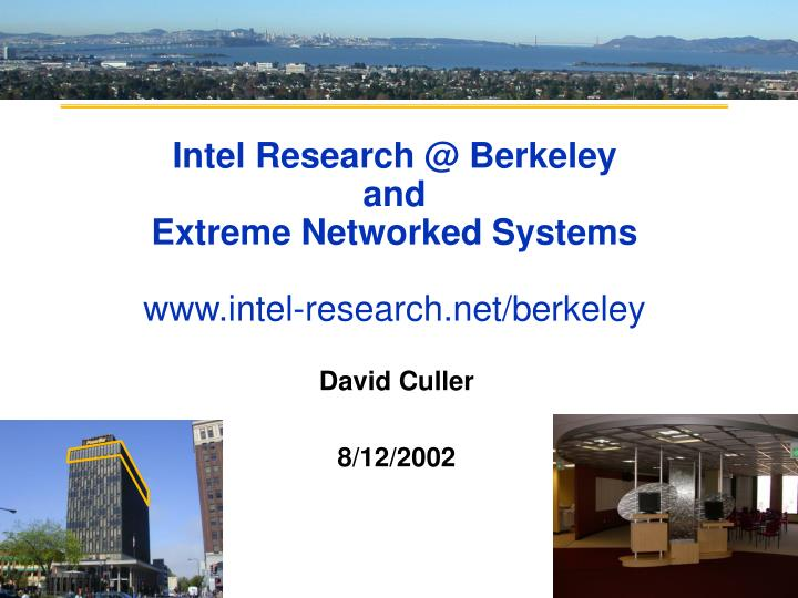 Intel research @ berkeley and extreme networked systems www intel research net berkeley
