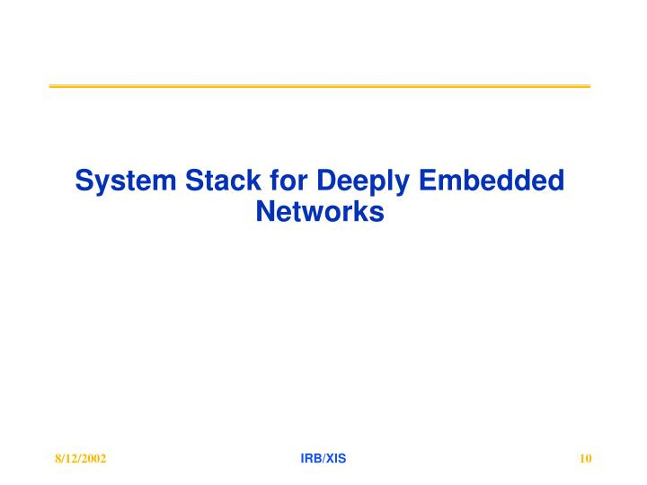 System Stack for Deeply Embedded Networks