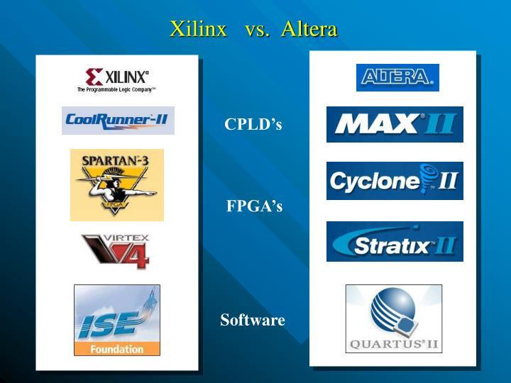 Xilinx   vs.  Altera