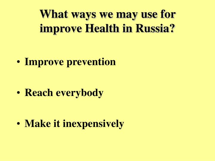 What ways we may use for improve Health in Russia?