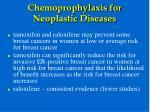chemoprophylaxis for neoplastic diseases