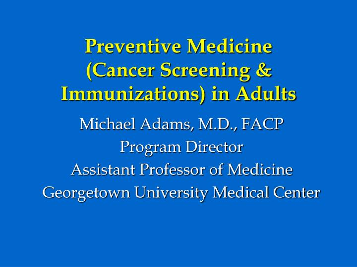 Preventive medicine cancer screening immunizations in adults