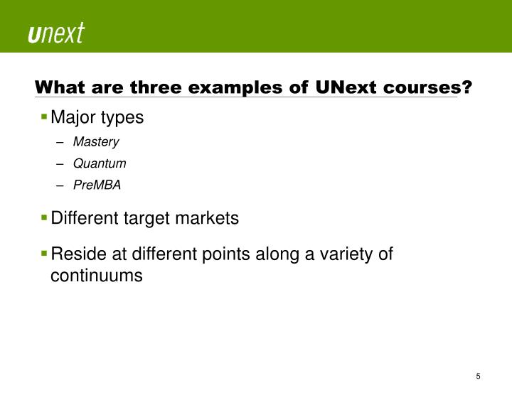 What are three examples of UNext courses?