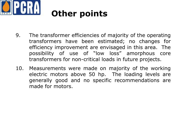 """9. The transformer efficiencies of majority of the operating transformers have been estimated; no changes for efficiency improvement are envisaged in this area.  The possibility of use of """"low loss"""" amorphous core transformers for non-critical loads in future projects."""