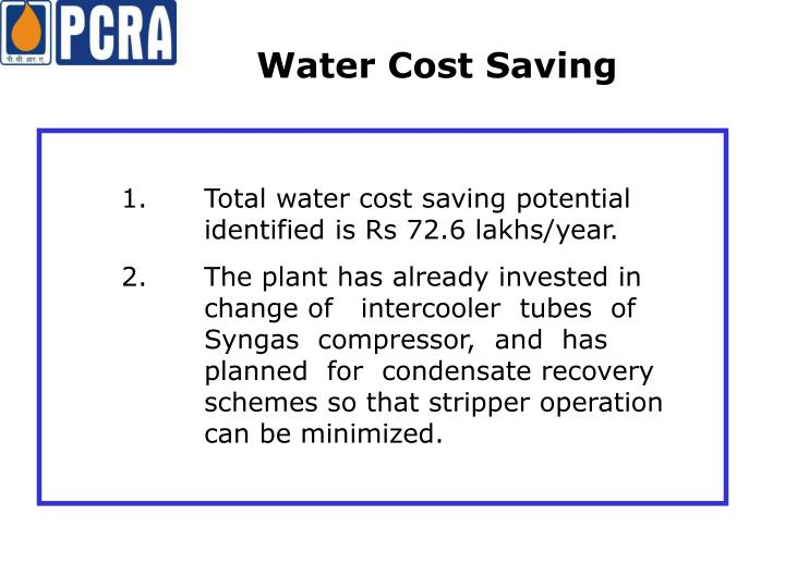 1. Total water cost saving potential identified is Rs 72.6 lakhs/year.