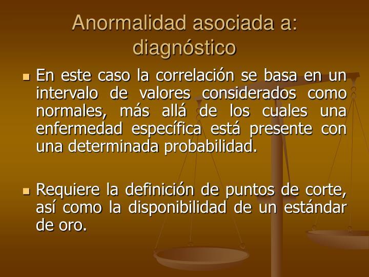 Anormalidad asociada a: diagnóstico