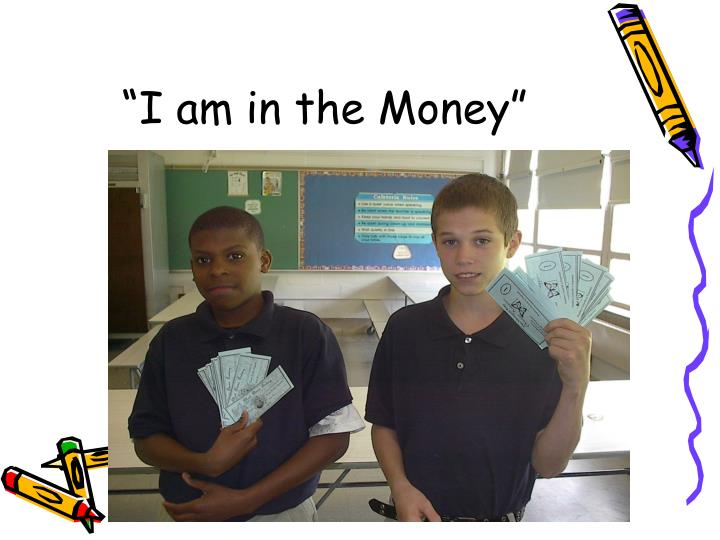 """I am in the Money"""