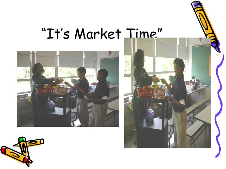 """It's Market Time"""