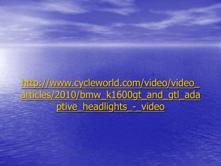 http://www.cycleworld.com/video/video_articles/2010/bmw_k1600gt_and_gtl_adaptive_headlights_-_video