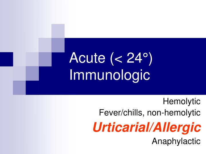 Acute (< 24°) Immunologic