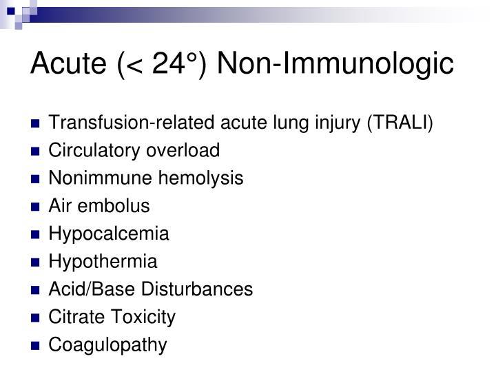 Acute (< 24°) Non-Immunologic