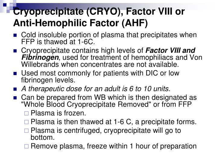 Cryoprecipitate (CRYO), Factor VIII or Anti-Hemophilic Factor (AHF)