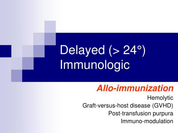 Delayed (> 24°) Immunologic