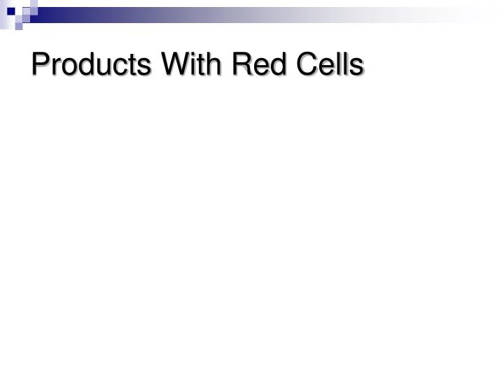 Products With Red Cells