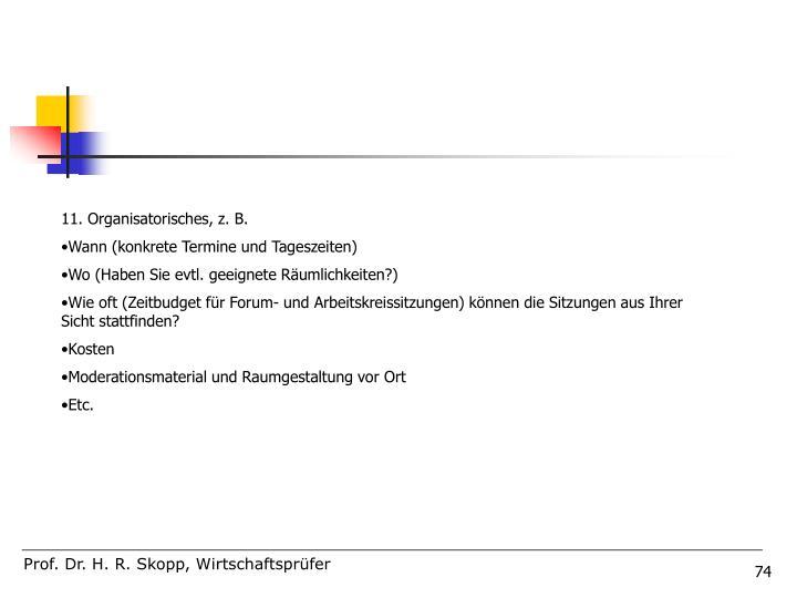 11. Organisatorisches, z. B.