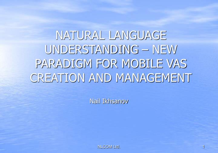 NATURAL LANGUAGE UNDERSTANDING – NEW PARADIGM FOR MOBILE VAS CREATION AND MANAGEMENT