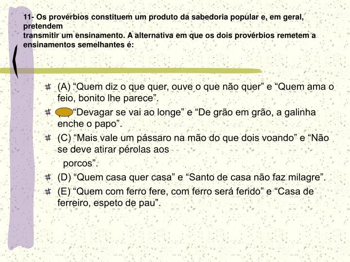 11- Os provérbios constituem um produto da sabedoria popular e, em geral, pretendem