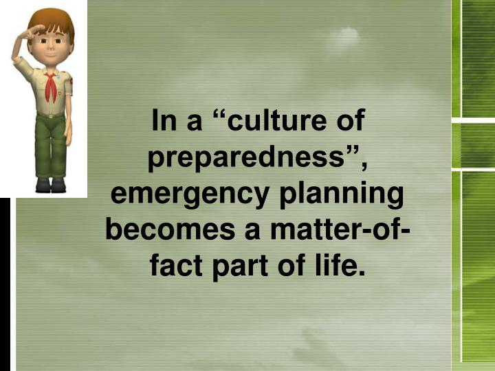 "In a ""culture of preparedness"", emergency planning becomes a matter-of-fact part of life."