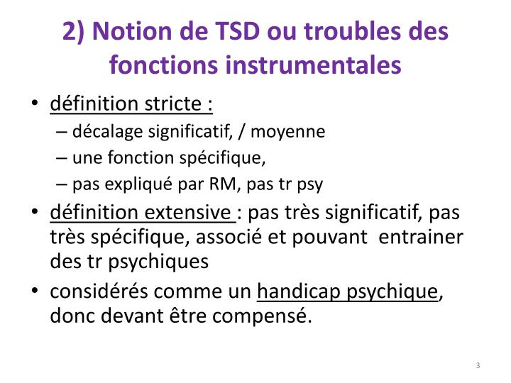 2) Notion de TSD ou troubles des fonctions instrumentales