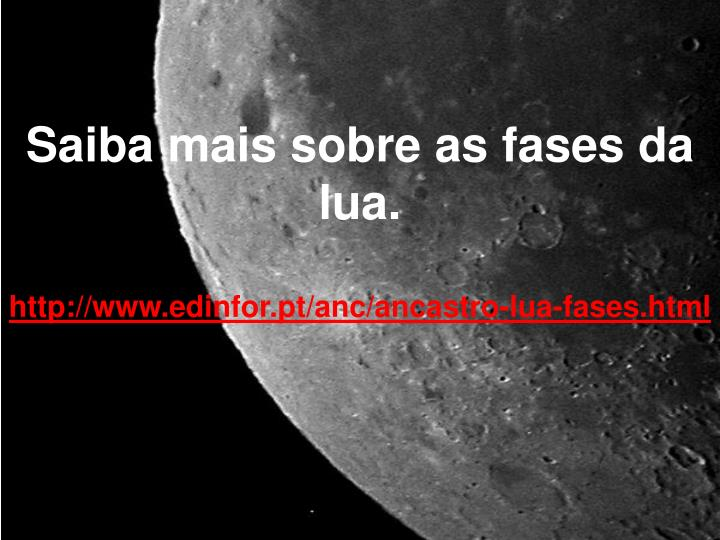 Saiba mais sobre as fases da lua.