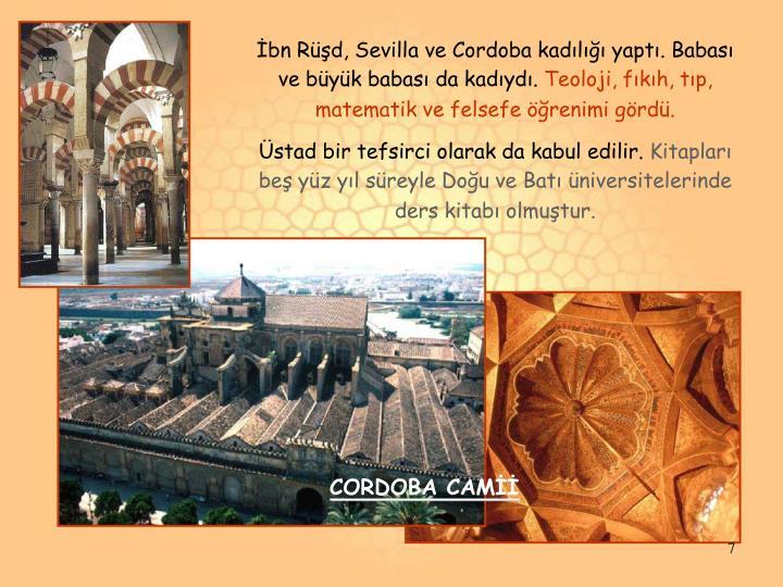 İbn Rüşd, Sevilla ve Cordoba kadılığı yaptı. Babası