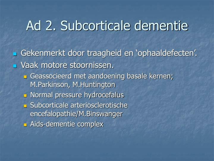 Ad 2. Subcorticale dementie