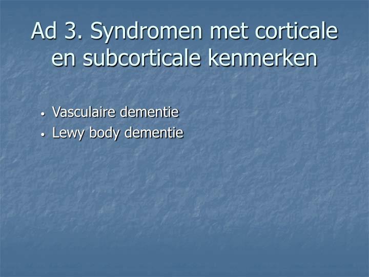 Ad 3. Syndromen met corticale en subcorticale kenmerken