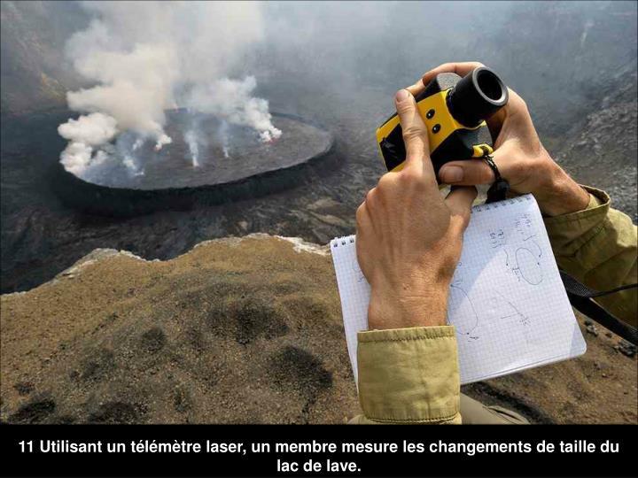11 Utilisant un télémètre laser, un membre mesure les changements de taille du lac de lave.