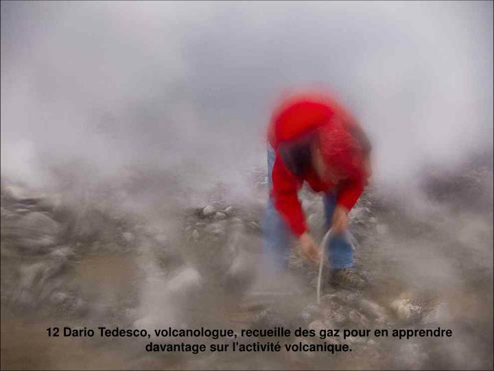 12 Dario Tedesco, volcanologue, recueille des gaz pour en apprendre davantage sur l'activité volcanique.