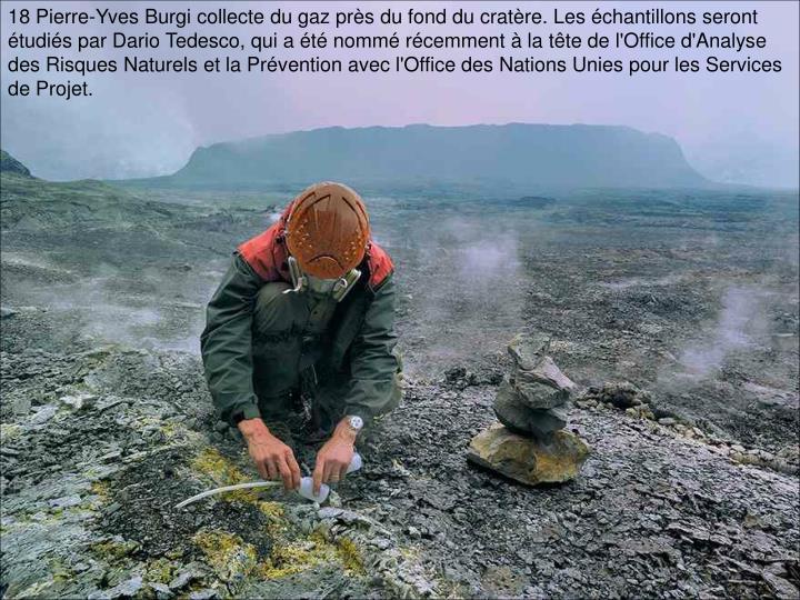 18 Pierre-Yves Burgi collecte du gaz près du fond du cratère. Les échantillons seront étudiés par Dario Tedesco, qui a été nommé récemment à la tête de l'Office d'Analyse des Risques Naturels et la Prévention avec l'Office des Nations Unies pour les Services de Projet.
