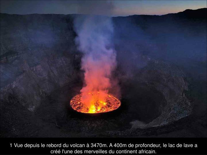 1 Vue depuis le rebord du volcan à 3470m. A 400m de profondeur, le lac de lave a créé l'une des merveilles du continent africain.
