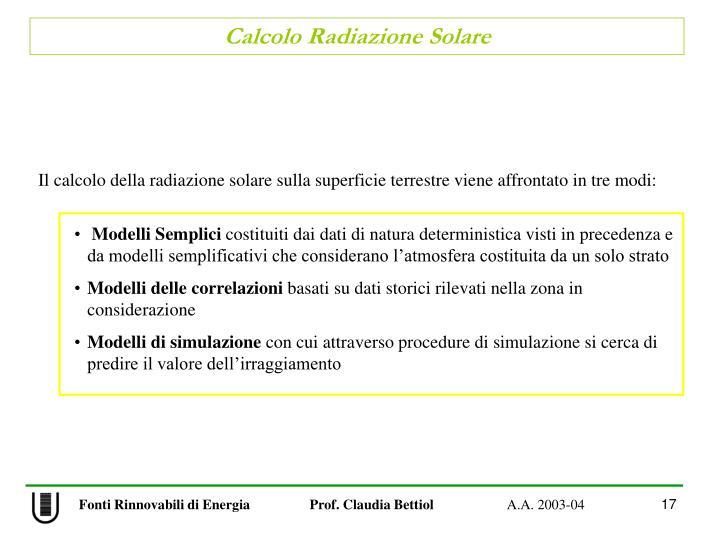 Il calcolo della radiazione solare sulla superficie terrestre viene affrontato in tre modi: