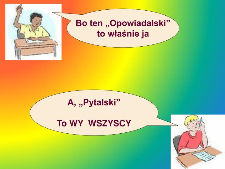 """Bo ten """"Opowiadalski"""""""