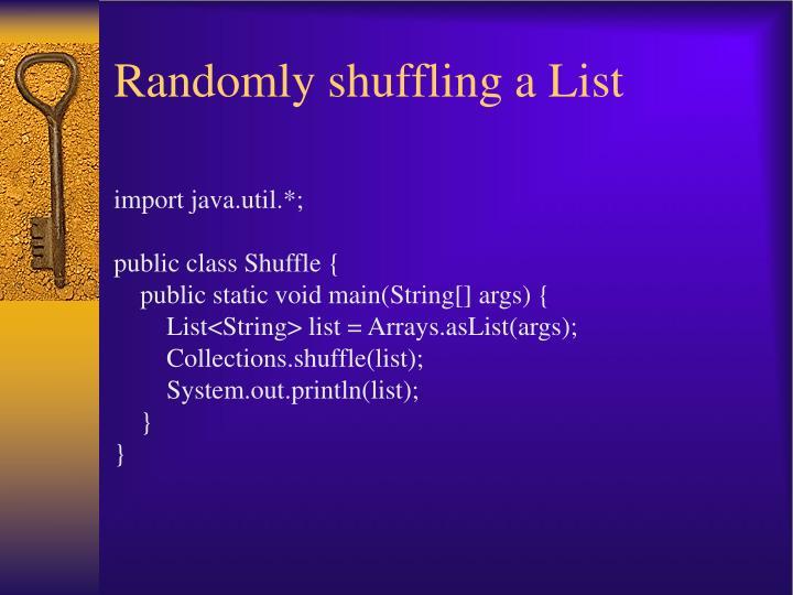 Randomly shuffling a List